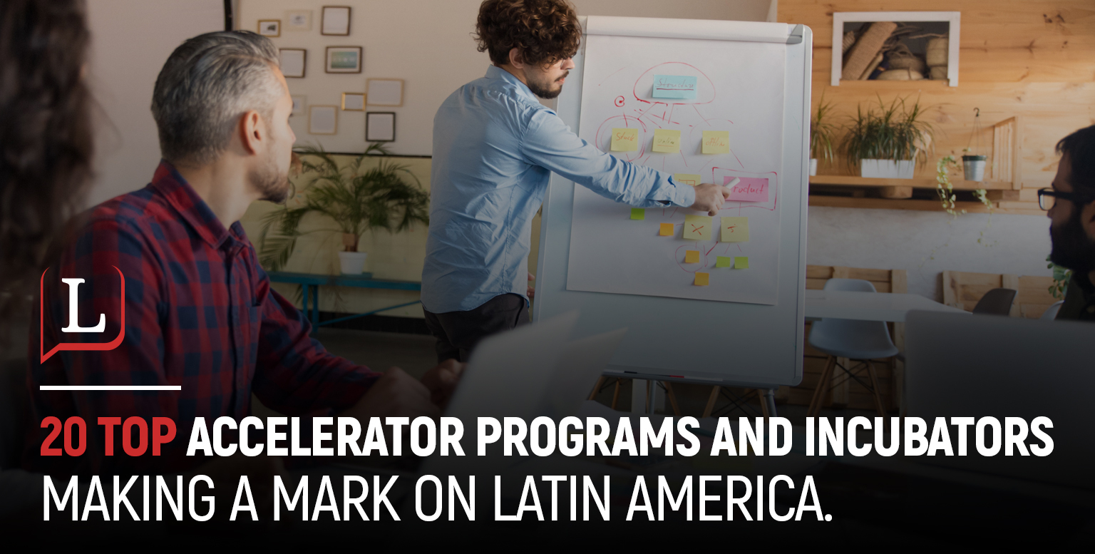 20 top accelerator programs and incubators making a mark on Latin America